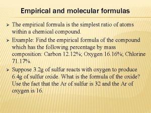 Empirical and molecular formulas The empirical formula is