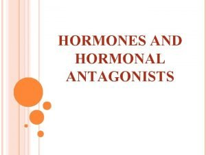 HORMONES AND HORMONAL ANTAGONISTS HORMONES 1 Prednisone Cushing
