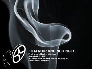 FILM NOIR AND NEO NOIR Prof Myrna Monllor
