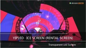 YIPLED ICE SCREEN RENTAL SCREEN Transparent Led Screen