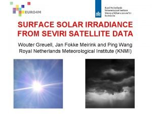 SURFACE SOLAR IRRADIANCE FROM SEVIRI SATELLITE DATA Wouter