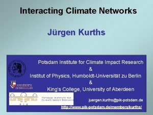 Interacting Climate Networks Jrgen Kurths Potsdam Institute for