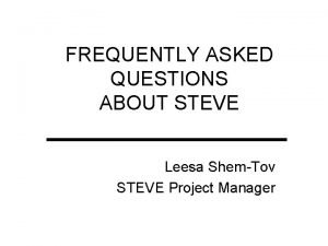 FREQUENTLY ASKED QUESTIONS ABOUT STEVE Leesa ShemTov STEVE