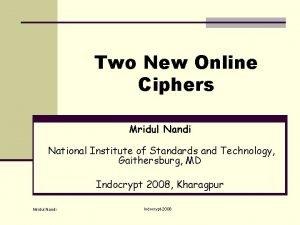 Two New Online Ciphers Mridul Nandi National Institute