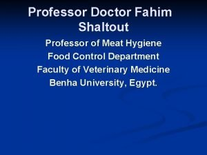Professor Doctor Fahim Shaltout Professor of Meat Hygiene