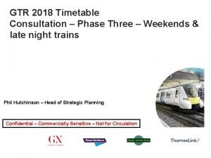 GTR 2018 Timetable Consultation Phase Three Weekends late