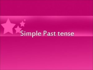 Simple Past tense Use The past simple is