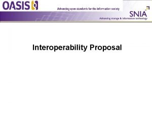 SNIASSIF KMIP Interoperability Proposal What is the proposal