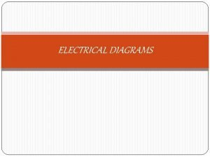 ELECTRICAL DIAGRAMS INTRODUCTION Electrical diagrams are drawings in