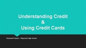 Understanding Credit Using Credit Cards Personal Finance Raymond