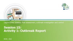 Legionnaires disease Risk assessment outbreak investigation and control