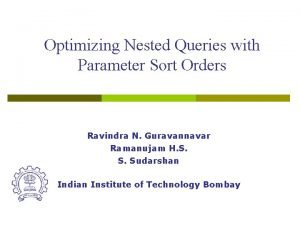 Optimizing Nested Queries with Parameter Sort Orders Ravindra