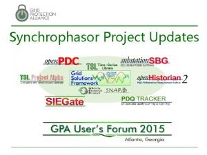 Synchrophasor Project Updates Typical Synchrophasor Data Architecture Grid