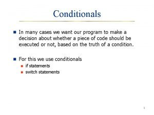 Conditionals n In many cases we want our