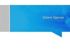 Sistem Operasi Sistem Operasi Prodi InformatikaIlmu Komputer Semester
