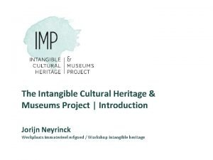 The Intangible Cultural Heritage Museums Project Introduction Jorijn