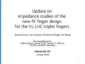 Update on impedance studies of the new RF