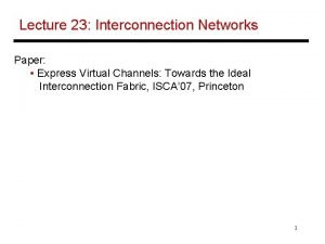 Lecture 23 Interconnection Networks Paper Express Virtual Channels