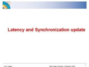 Latency and Synchronization update CSC Trigger CMS Latency