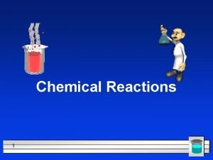 Chemical Reactions 1 All chemical reactions have two