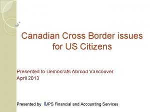 Canadian Cross Border issues for US Citizens Presented