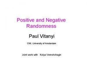 Positive and Negative Randomness Paul Vitanyi CWI University