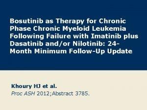 Bosutinib as Therapy for Chronic Phase Chronic Myeloid