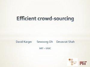 David Karger Sewoong Oh MIT UIUC Devavrat Shah