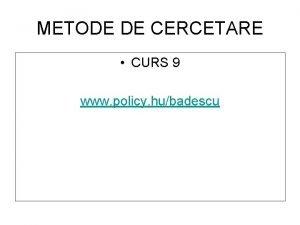 METODE DE CERCETARE CURS 9 www policy hubadescu