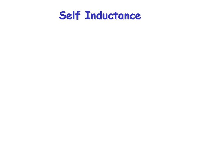Self Inductance Self Inductance A variable power supply