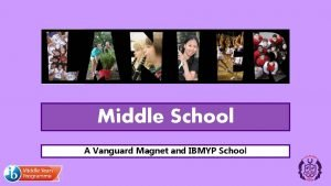 Middle School A Vanguard Magnet and IBMYP School