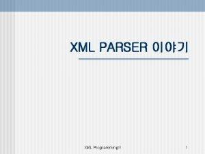 XML PARSER XML Programming 1 XML Parser n