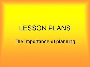 LESSON PLANS The importance of planning IMPORTANCE OF