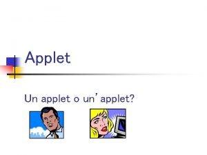 Applet Un applet o unapplet Introduzione n Gli