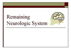 Remaining Neurologic System Review of Systems o o