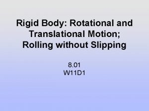 Rigid Body Rotational and Translational Motion Rolling without