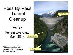 Ross ByPass Tunnel Cleanup Ross Dam PreBid Project
