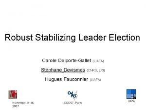 Robust Stabilizing Leader Election Carole DelporteGallet LIAFA Stphane