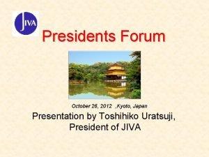 Presidents Forum October 26 2012 Kyoto Japan Presentation