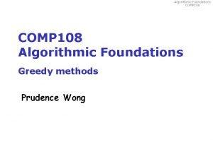 Algorithmic Foundations COMP 108 Algorithmic Foundations Greedy methods