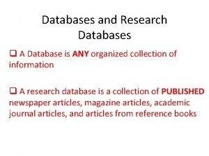 Databases and Research Databases q A Database is