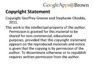 Copyright Statement Copyright Geoffrey Greene and Stephanie Obodda