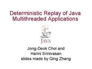 Deterministic Replay of Java Multithreaded Applications JongDeok Choi