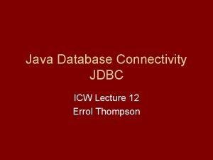 Java Database Connectivity JDBC ICW Lecture 12 Errol