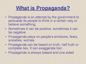 What is Propaganda Propaganda is an attempt by