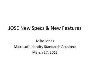 JOSE New Specs New Features Mike Jones Microsoft