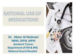 RATIONAL USE OF MEDICATIONS Dr Abeer Al Shahrani
