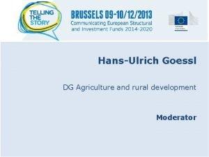 HansUlrich Goessl DG Agriculture and rural development Moderator
