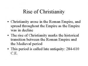 Rise of Christianity Christianity arose in the Roman