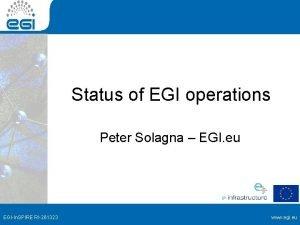 Status of EGI operations Peter Solagna EGI eu